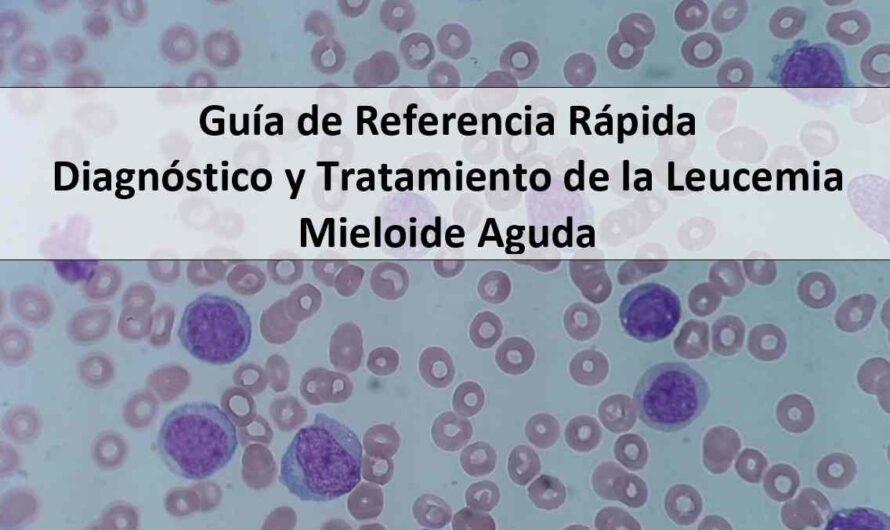 Guía de Referencia Rápida: Diagnóstico y Tratamiento de la Leucemia Mieloide Aguda