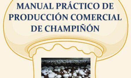 MANUAL PRÁCTICO DE PRODUCCIÓN COMERCIAL DE CHAMPIÑÓN