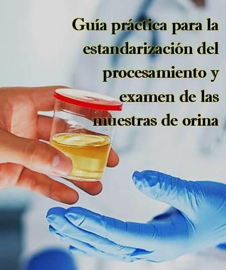 Guía práctica para la estandarización del procesamiento y examen de las muestras de orina