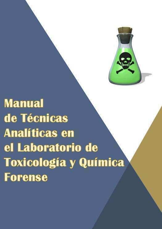 Manual de Técnicas Analíticas en el Laboratorio de Toxicología y Química Forense
